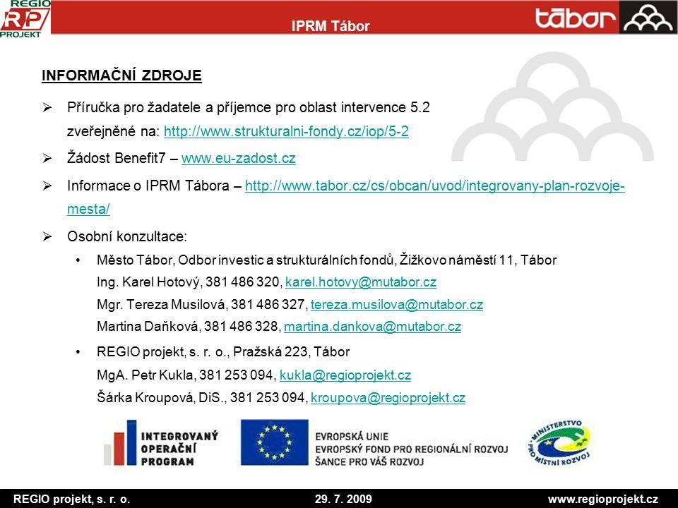 REGIO projekt, s. r. o. 29. 7. 2009 www.regioprojekt.cz IPRM Tábor INFORMAČNÍ ZDROJE  Příručka pro žadatele a příjemce pro oblast intervence 5.2 zveř