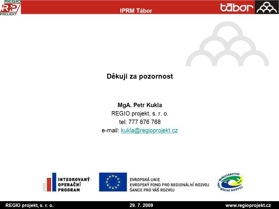 Děkuji za pozornost MgA. Petr Kukla REGIO projekt, s. r. o. tel: 777 876 768 e-mail: kukla@regioprojekt.czkukla@regioprojekt.cz REGIO projekt, s. r. o