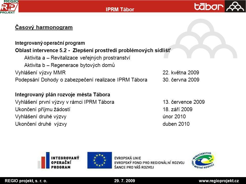 REGIO projekt, s. r. o. 29. 7. 2009 www.regioprojekt.cz IPRM Tábor Časový harmonogram Integrovaný operační program Oblast intervence 5.2 - Zlepšení pr