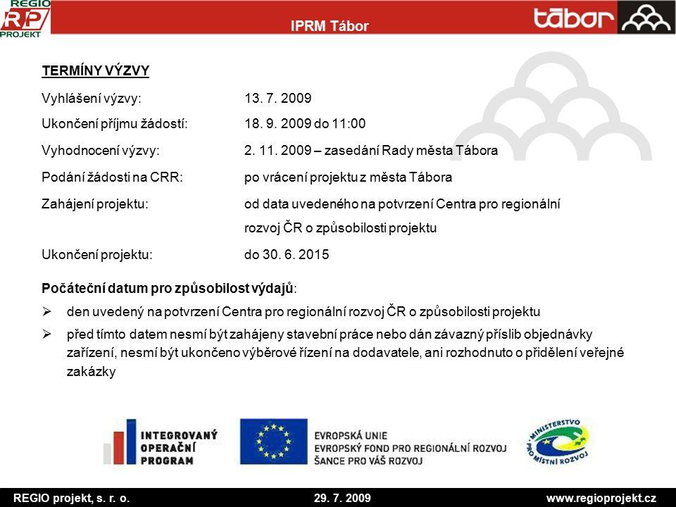REGIO projekt, s. r. o. 29. 7. 2009 www.regioprojekt.cz IPRM Tábor TERMÍNY VÝZVY Vyhlášení výzvy:13. 7. 2009 Ukončení příjmu žádostí:18. 9. 2009 do 11