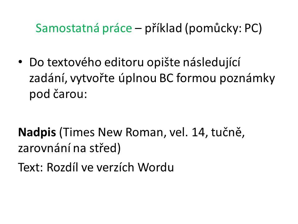 Samostatná práce – příklad (pomůcky: PC) Do textového editoru opište následující zadání, vytvořte úplnou BC formou poznámky pod čarou: Nadpis (Times New Roman, vel.