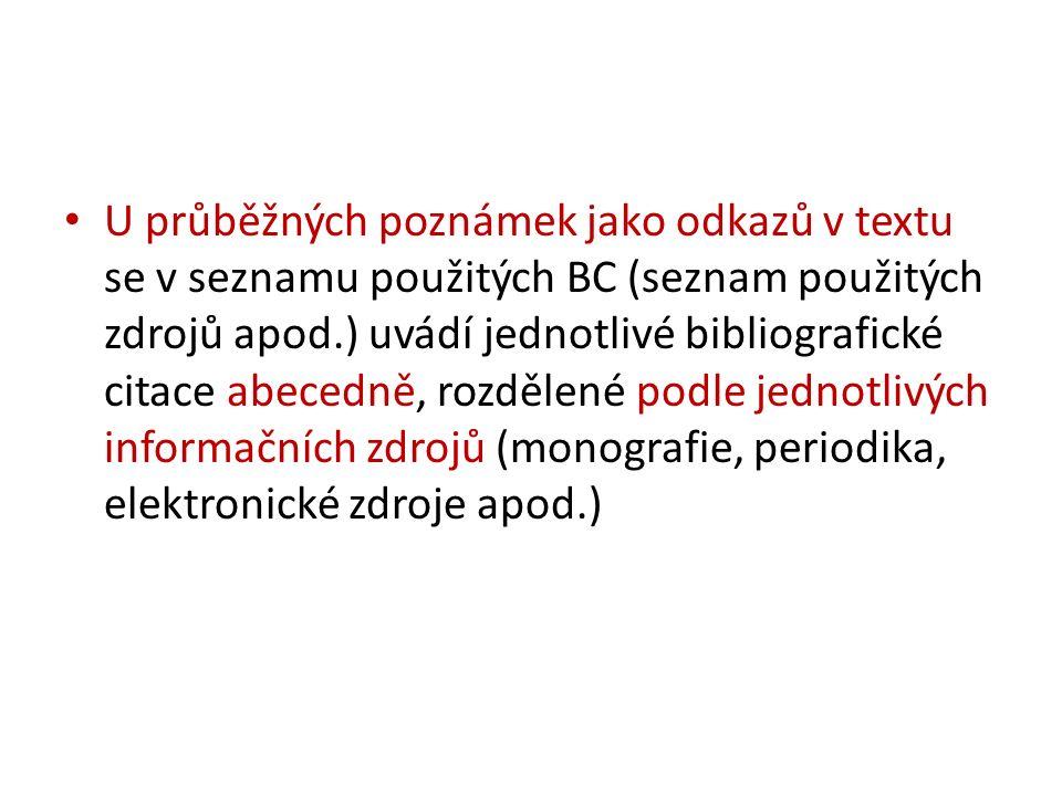 U průběžných poznámek jako odkazů v textu se v seznamu použitých BC (seznam použitých zdrojů apod.) uvádí jednotlivé bibliografické citace abecedně, rozdělené podle jednotlivých informačních zdrojů (monografie, periodika, elektronické zdroje apod.)