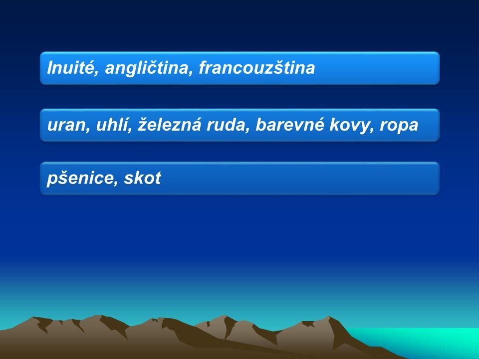 Inuité, angličtina, francouzština uran, uhlí, železná ruda, barevné kovy, ropapšenice, skot