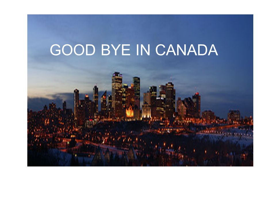 GOOD BYE IN CANADA