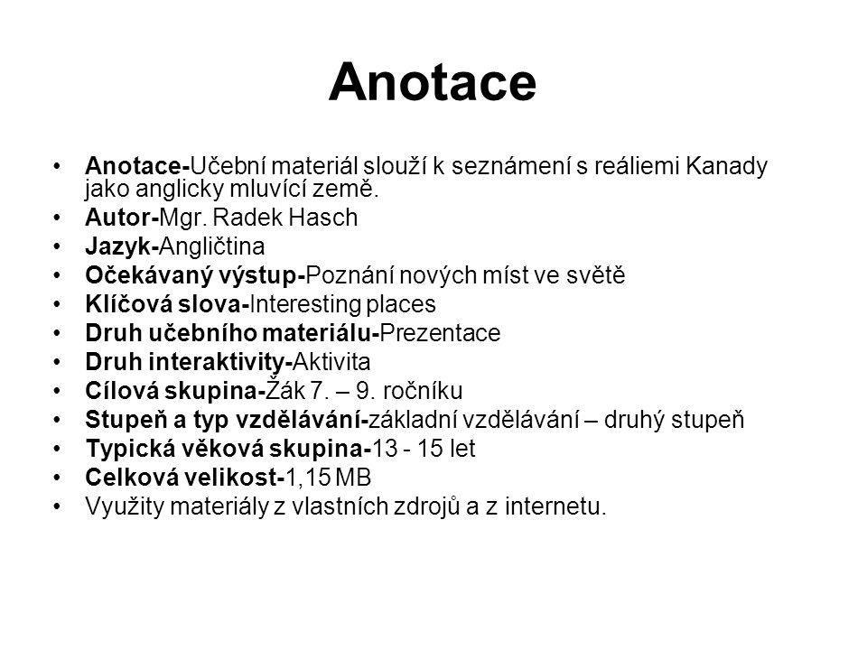 Anotace Anotace-Učební materiál slouží k seznámení s reáliemi Kanady jako anglicky mluvící země.