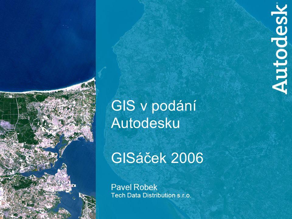 1 GISáček 2006 GIS v podání Autodesku GISáček 2006 Pavel Robek Tech Data Distribution s.r.o.