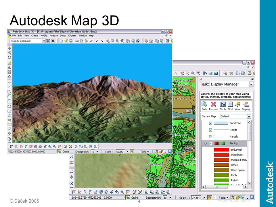 © 2005 Autodesk 4 GISáček 2006 Autodesk Map 3D
