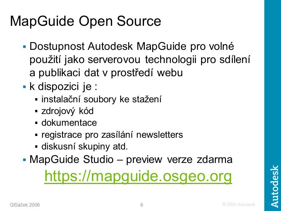 © 2005 Autodesk 6 GISáček 2006  Dostupnost Autodesk MapGuide pro volné použití jako serverovou technologii pro sdílení a publikaci dat v prostředí webu  k dispozici je :  instalační soubory ke stažení  zdrojový kód  dokumentace  registrace pro zasílání newsletters  diskusní skupiny atd.