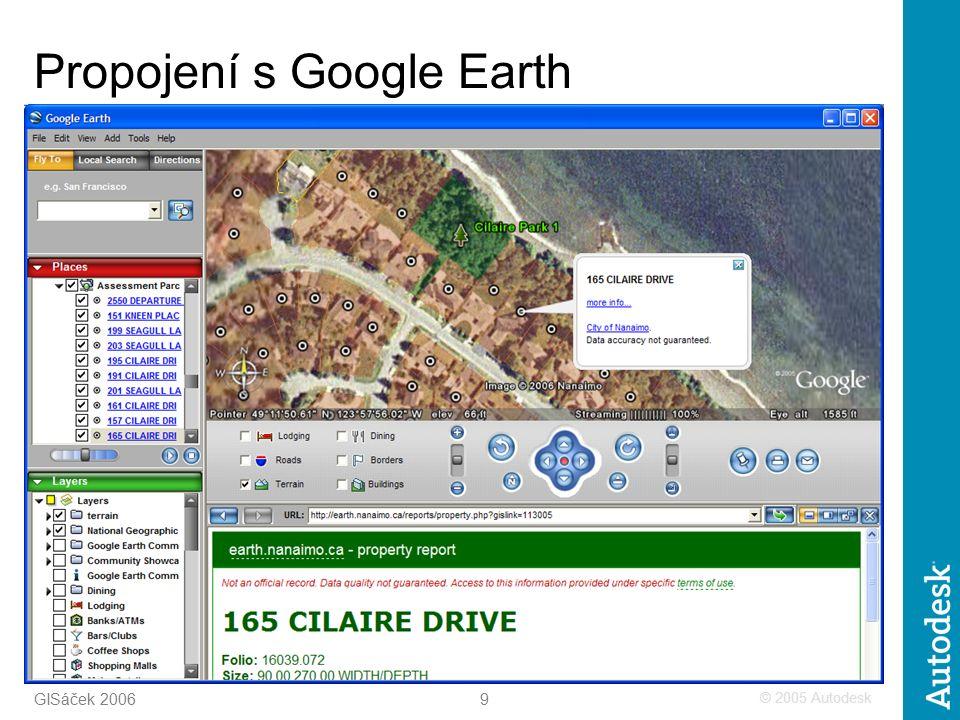 © 2005 Autodesk 9 GISáček 2006 Propojení s Google Earth