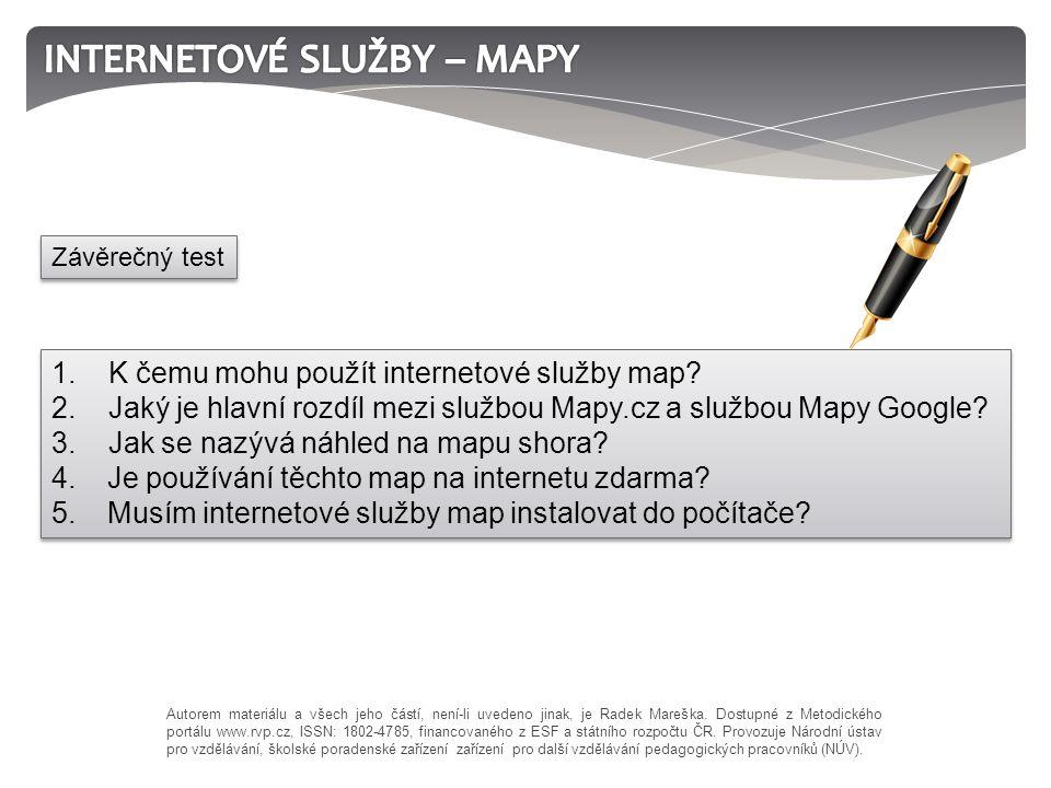 1. K čemu mohu použít internetové služby map? 2. Jaký je hlavní rozdíl mezi službou Mapy.cz a službou Mapy Google? 3. Jak se nazývá náhled na mapu sho