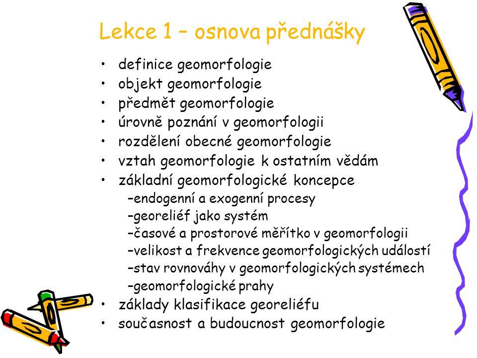 Lekce 1 – osnova přednášky definice geomorfologie objekt geomorfologie předmět geomorfologie úrovně poznání v geomorfologii rozdělení obecné geomorfol