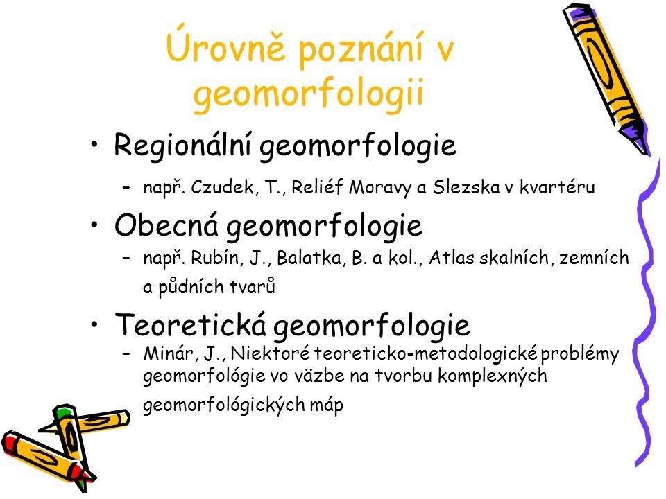 Úrovně poznání v geomorfologii Regionální geomorfologie –např.