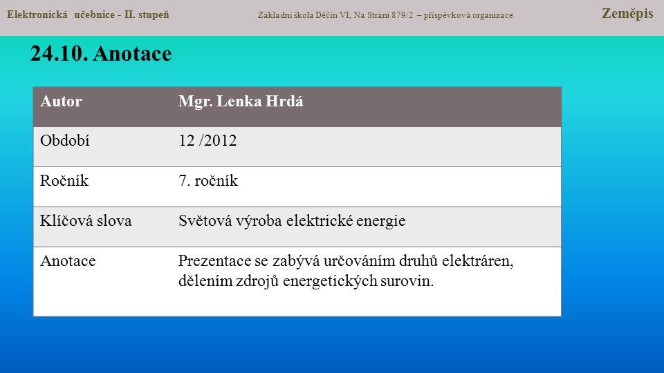 AutorMgr. Lenka Hrdá Období12 /2012 Ročník7. ročník Klíčová slovaSvětová výroba elektrické energie AnotacePrezentace se zabývá určováním druhů elektrá