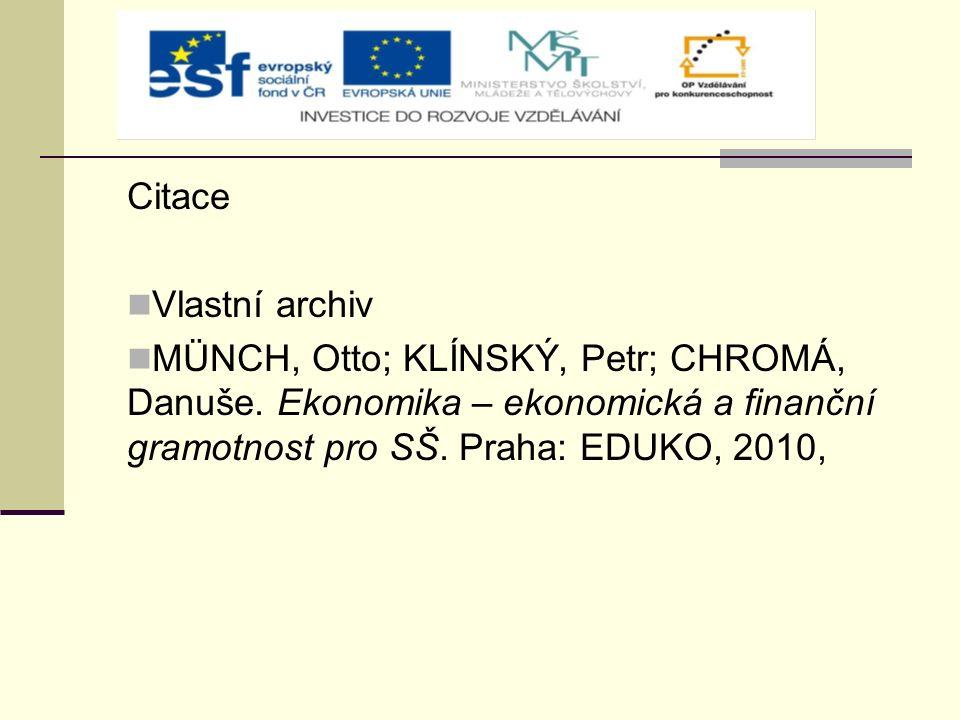 Citace Vlastní archiv MÜNCH, Otto; KLÍNSKÝ, Petr; CHROMÁ, Danuše. Ekonomika – ekonomická a finanční gramotnost pro SŠ. Praha: EDUKO, 2010,
