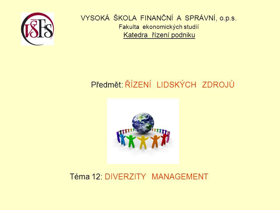 Předmět: ŘÍZENÍ LIDSKÝCH ZDROJŮ Téma 12: DIVERZITY MANAGEMENT VYSOKÁ ŠKOLA FINANČNÍ A SPRÁVNÍ, o.p.s.