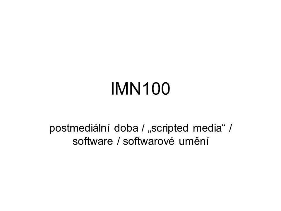 """IMN100 postmediální doba / """"scripted media"""" / software / softwarové umění"""