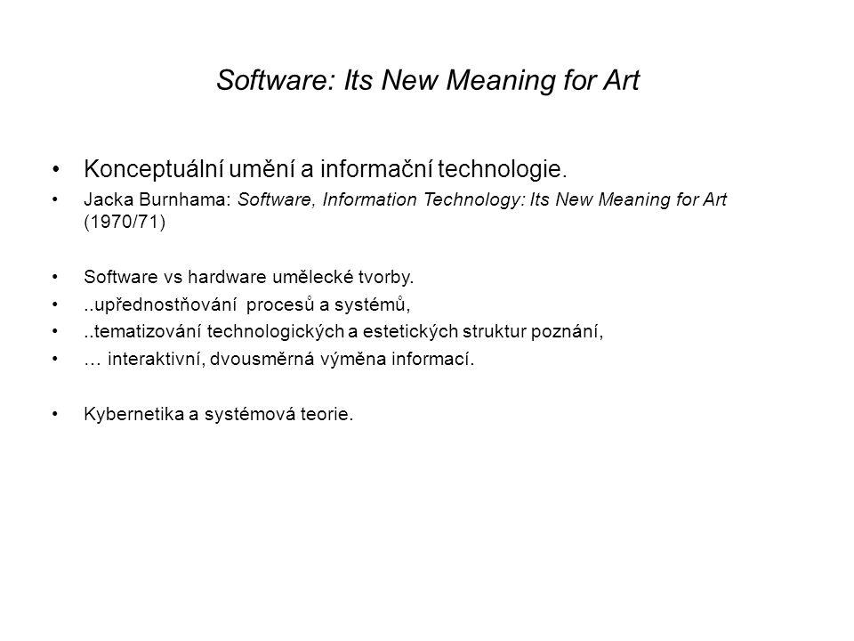 Software: Its New Meaning for Art Konceptuální umění a informační technologie. Jacka Burnhama: Software, Information Technology: Its New Meaning for A