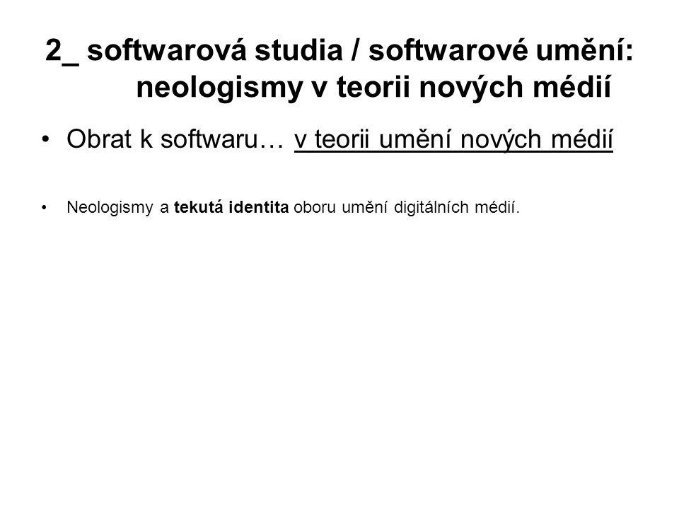 2_ softwarová studia / softwarové umění: neologismy v teorii nových médií Obrat k softwaru… v teorii umění nových médií Neologismy a tekutá identita o