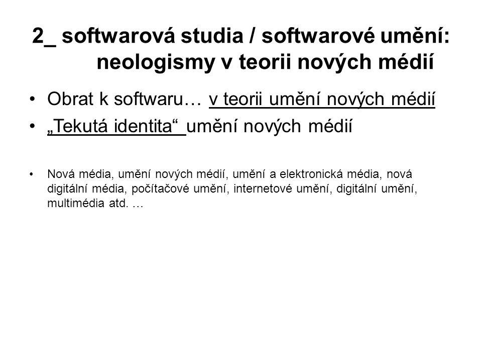 """2_ softwarová studia / softwarové umění: neologismy v teorii nových médií Obrat k softwaru… v teorii umění nových médií """"Tekutá identita"""" umění nových"""