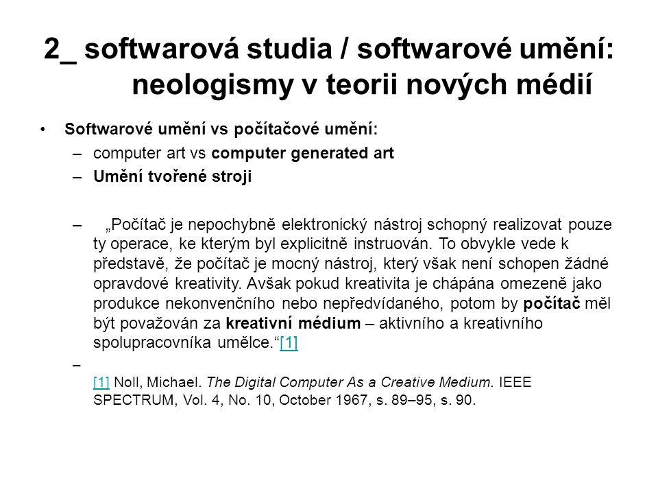 2_ softwarová studia / softwarové umění: neologismy v teorii nových médií Softwarové umění vs počítačové umění: –computer art vs computer generated ar