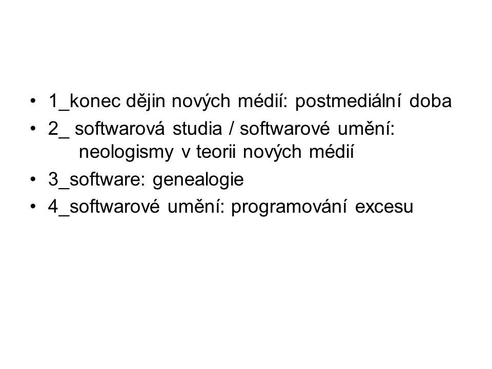 1_konec dějin nových médií: postmediální doba 2_ softwarová studia / softwarové umění: neologismy v teorii nových médií 3_software: genealogie 4_softw