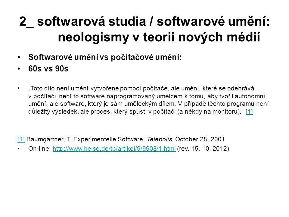 """2_ softwarová studia / softwarové umění: neologismy v teorii nových médií Softwarové umění vs počítačové umění: 60s vs 90s """"Toto dílo není umění vytvo"""