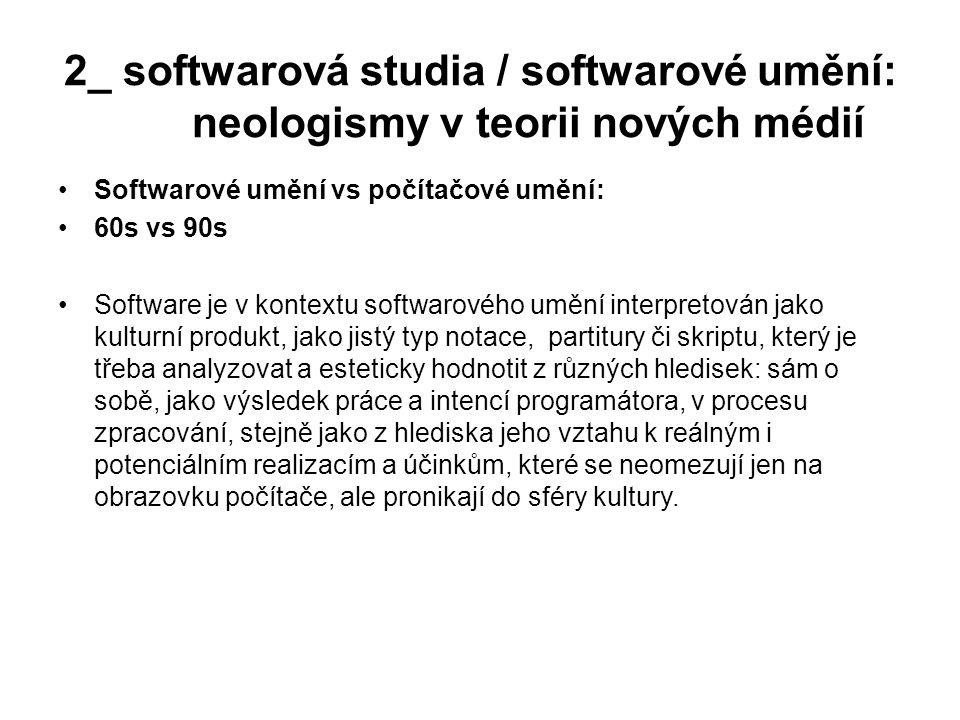 2_ softwarová studia / softwarové umění: neologismy v teorii nových médií Softwarové umění vs počítačové umění: 60s vs 90s Software je v kontextu soft