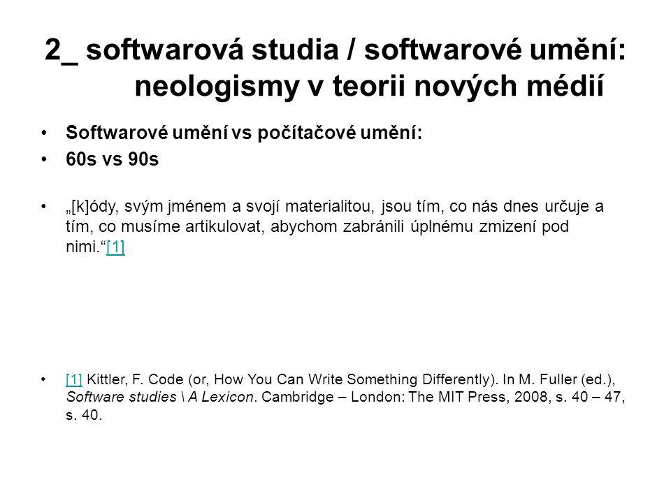 """2_ softwarová studia / softwarové umění: neologismy v teorii nových médií Softwarové umění vs počítačové umění: 60s vs 90s """"[k]ódy, svým jménem a svoj"""