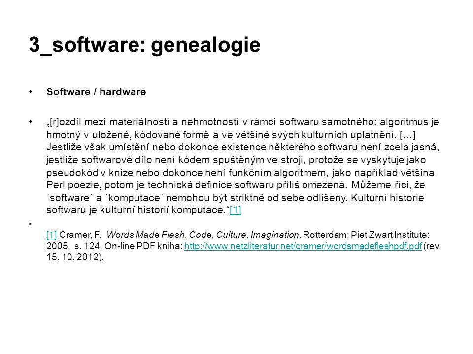 """3_software: genealogie Software / hardware """"[r]ozdíl mezi materiálností a nehmotností v rámci softwaru samotného: algoritmus je hmotný v uložené, kódo"""