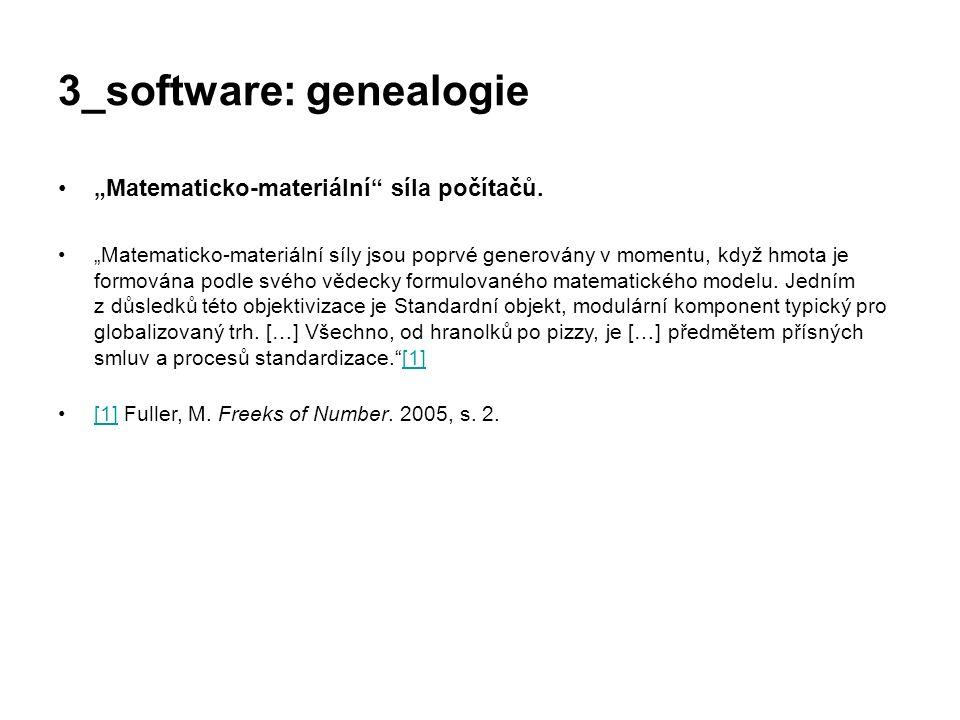 """3_software: genealogie """"Matematicko-materiální"""" síla počítačů. """"Matematicko-materiální síly jsou poprvé generovány v momentu, když hmota je formována"""