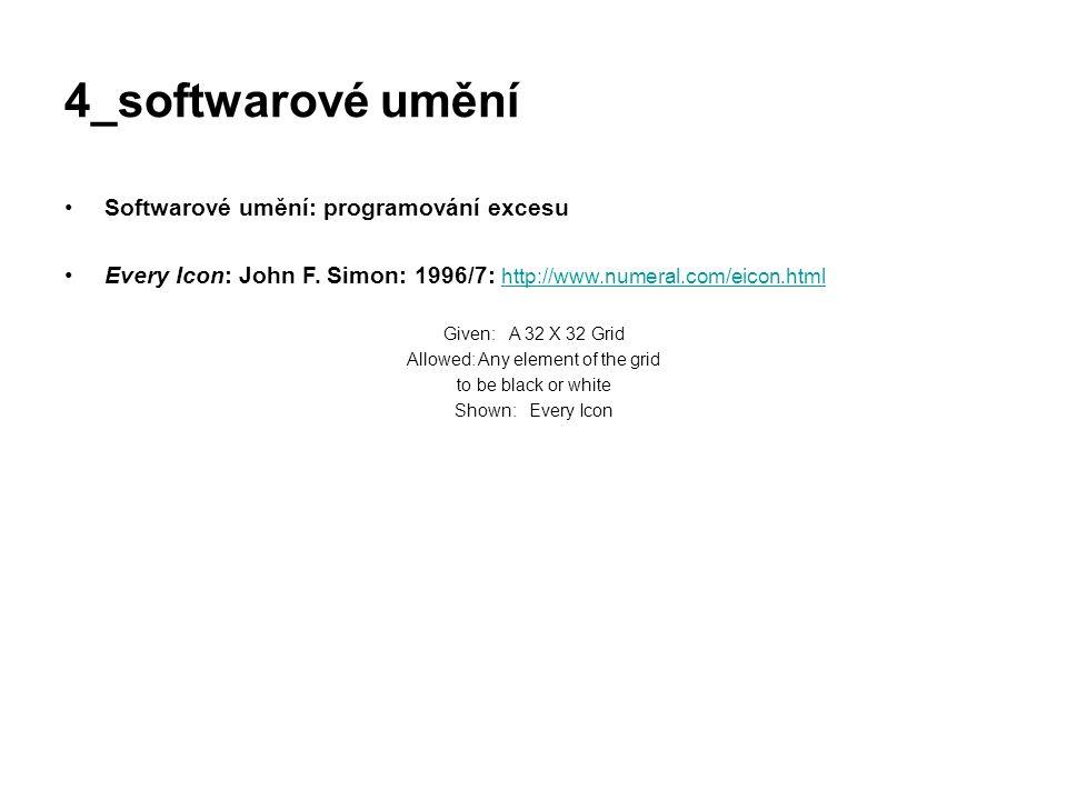 4_softwarové umění Softwarové umění: programování excesu Every Icon: John F. Simon: 1996/7: http://www.numeral.com/eicon.html http://www.numeral.com/e