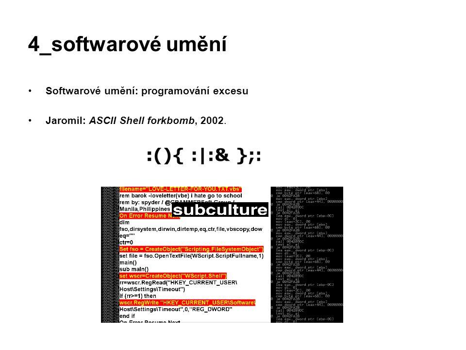4_softwarové umění Softwarové umění: programování excesu Jaromil: ASCII Shell forkbomb, 2002.