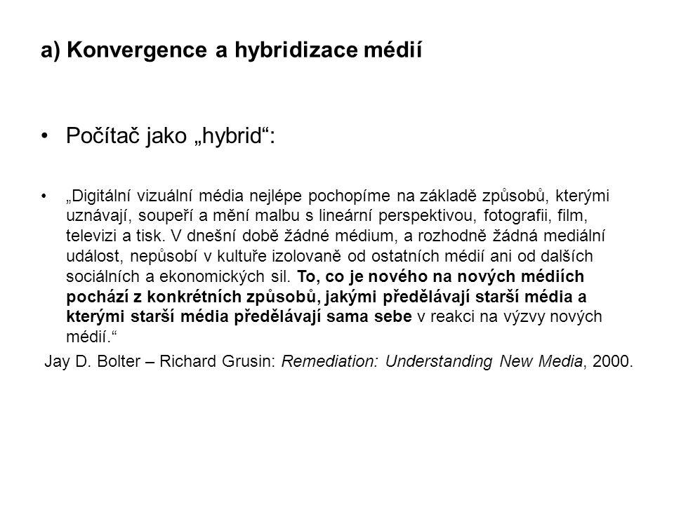 """a) Konvergence a hybridizace médií Počítač jako """"hybrid"""": """"Digitální vizuální média nejlépe pochopíme na základě způsobů, kterými uznávají, soupeří a"""