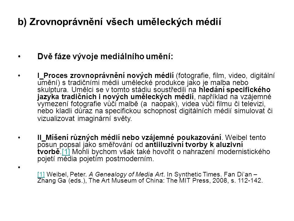 b) Zrovnoprávnění všech uměleckých médií Dvě fáze vývoje mediálního umění: I_Proces zrovnoprávnění nových médií (fotografie, film, video, digitální um