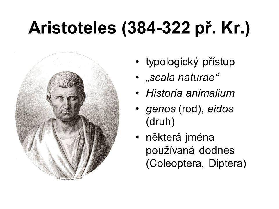 """Aristoteles (384-322 př. Kr.) typologický přístup """"scala naturae"""" Historia animalium genos (rod), eidos (druh) některá jména používaná dodnes (Coleopt"""