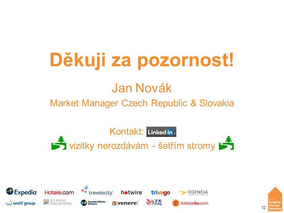 12 Děkuji za pozornost! Jan Novák Market Manager Czech Republic & Slovakia Kontakt: vizitky nerozdávám - šetřím stromy