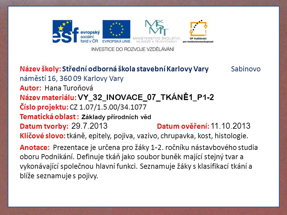 Název školy: Střední odborná škola stavební Karlovy Vary Sabinovo náměstí 16, 360 09 Karlovy Vary Autor: Hana Turoňová Název materiálu: VY_32_INOVACE