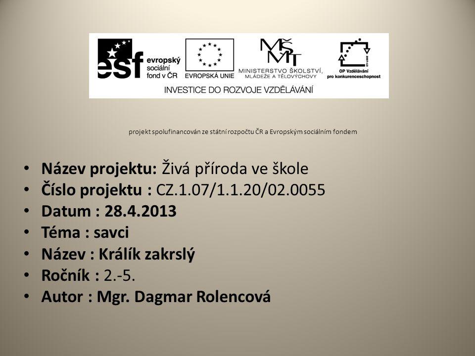 projekt spolufinancován ze státní rozpočtu ČR a Evropským sociálním fondem Název projektu: Živá příroda ve škole Číslo projektu : CZ.1.07/1.1.20/02.00