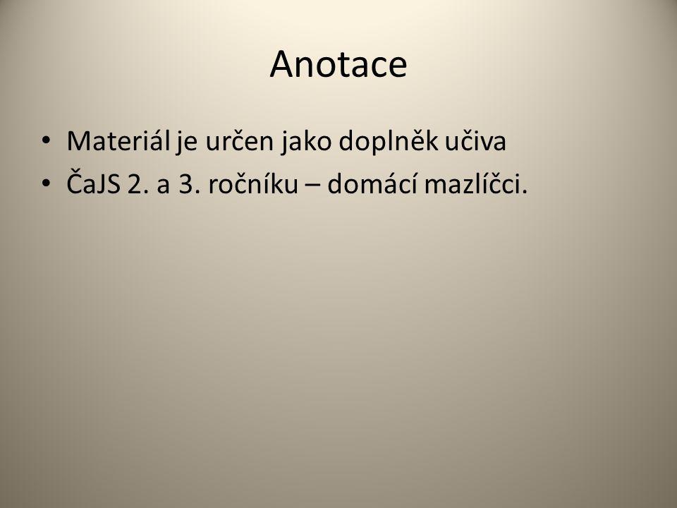 Anotace Materiál je určen jako doplněk učiva ČaJS 2. a 3. ročníku – domácí mazlíčci.
