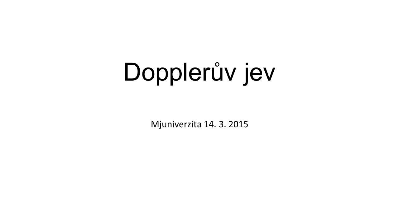 Dopplerův jev Mjuniverzita 14. 3. 2015