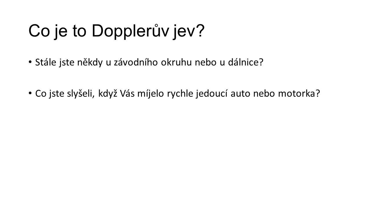 Co je to Dopplerův jev? Stále jste někdy u závodního okruhu nebo u dálnice? Co jste slyšeli, když Vás míjelo rychle jedoucí auto nebo motorka?