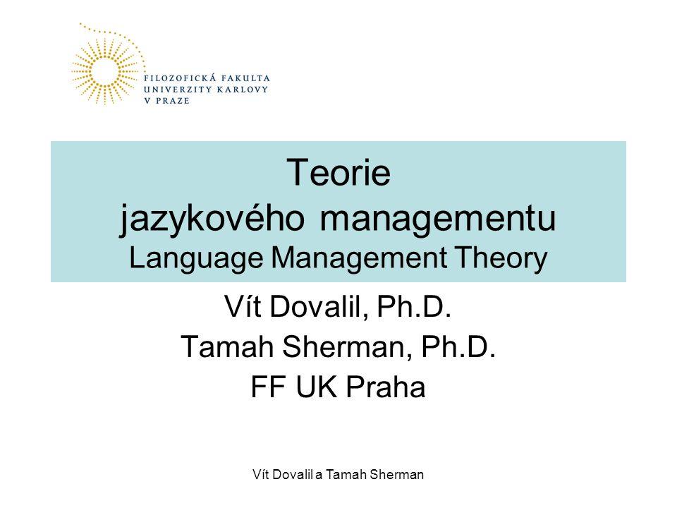Vít Dovalil a Tamah Sherman Teorie jazykového managementu Language Management Theory Vít Dovalil, Ph.D.