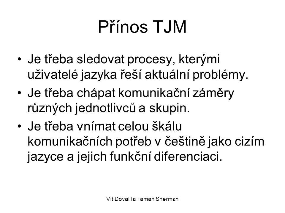 Vít Dovalil a Tamah Sherman Přínos TJM Je třeba sledovat procesy, kterými uživatelé jazyka řeší aktuální problémy.