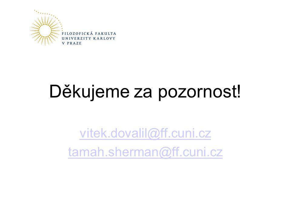 Děkujeme za pozornost! vitek.dovalil@ff.cuni.cz tamah.sherman@ff.cuni.cz