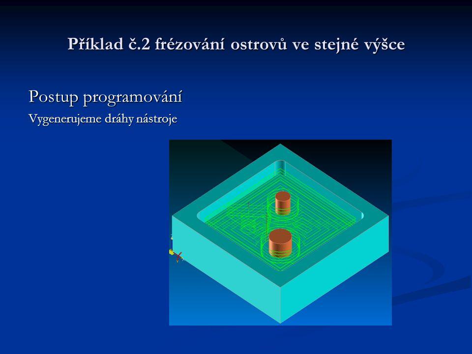 Příklad č.2 frézování ostrovů ve stejné výšce Postup programování Vygenerujeme dráhy nástroje