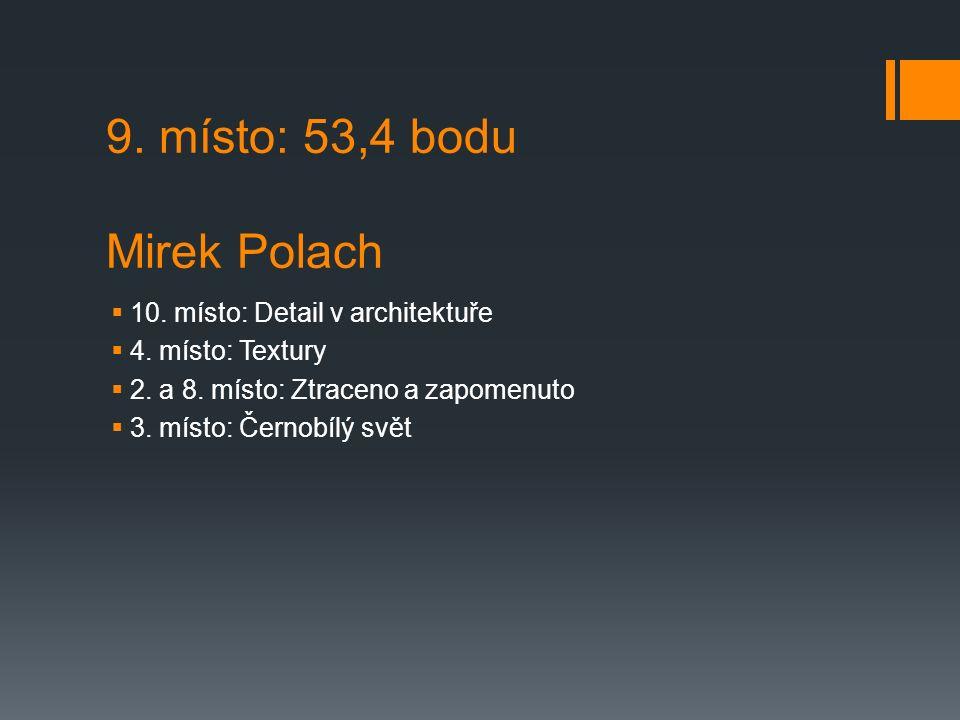 9. místo: 53,4 bodu Mirek Polach  10. místo: Detail v architektuře  4.