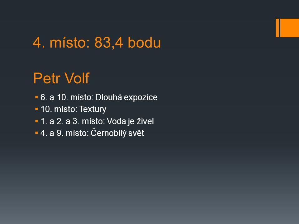 4. místo: 83,4 bodu Petr Volf  6. a 10. místo: Dlouhá expozice  10.
