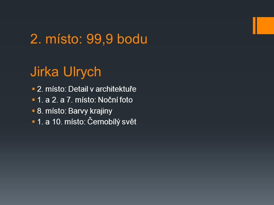 2. místo: 99,9 bodu Jirka Ulrych  2. místo: Detail v architektuře  1.