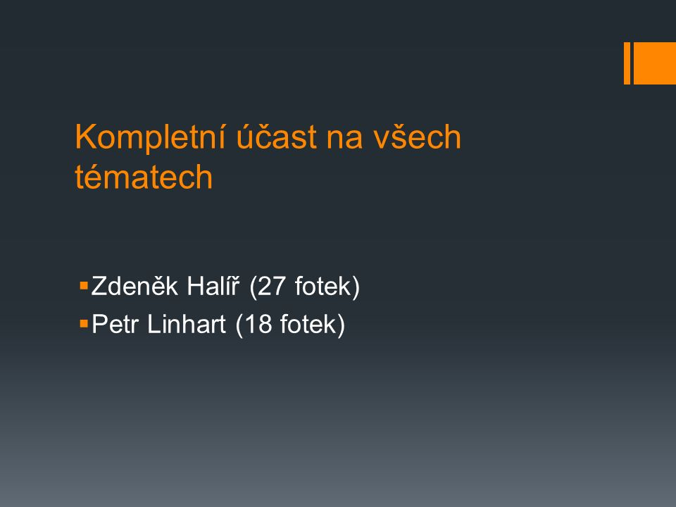 Kompletní účast na všech tématech  Zdeněk Halíř (27 fotek)  Petr Linhart (18 fotek)