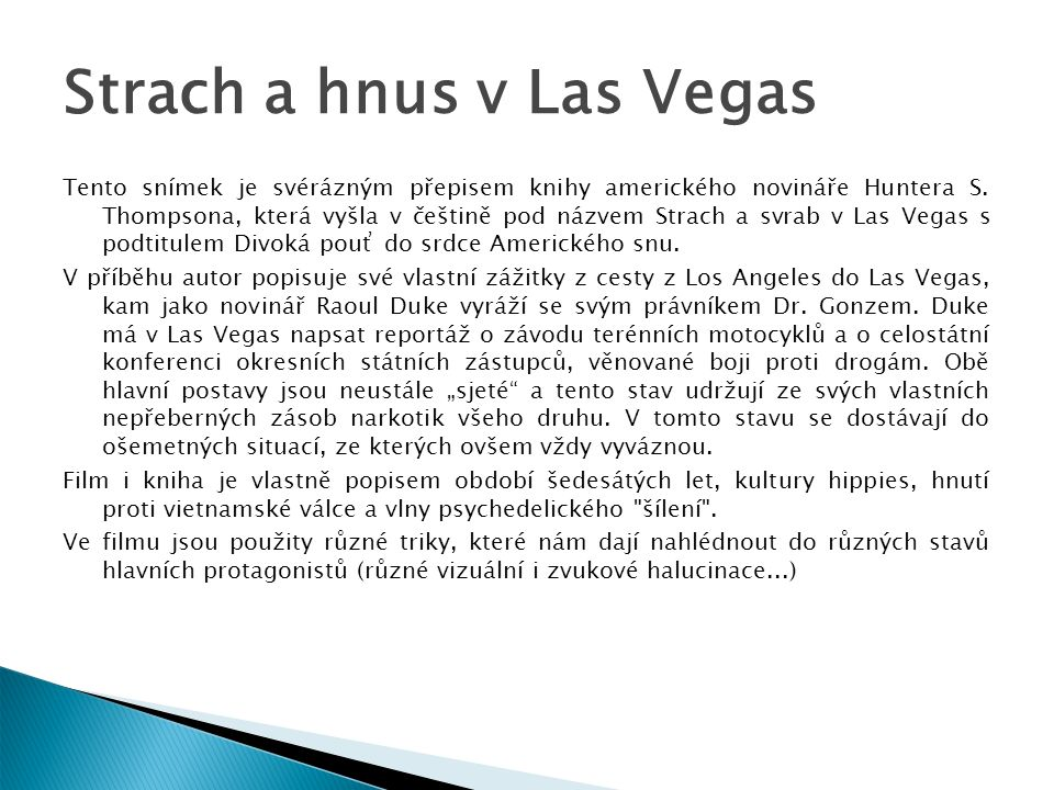 Strach a hnus v Las Vegas Tento snímek je svérázným přepisem knihy amerického novináře Huntera S.